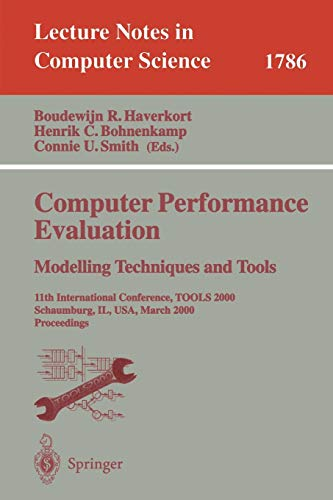 9783540672609: Computer Performance Evaluation. Modelling Techniques and Tools: 11th International Conference, TOOLS 2000 Schaumburg, IL, USA, March 25-31, 2000 Proceedings (Lecture Notes in Computer Science)