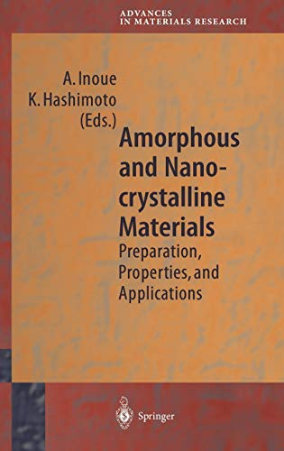 Amorphous and Nanocrystalline Materials: Preparation, Properties, and Applications