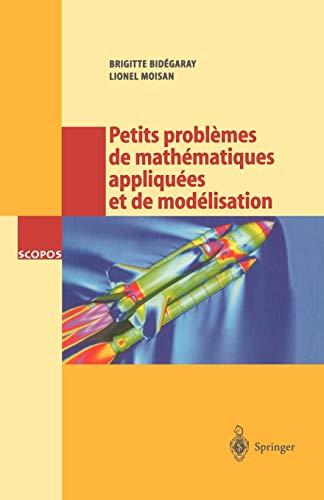 9783540673033: Petits problèmes de mathématiques appliquées et de modélisation: Issus des concours d'entrée a l'École normale supérieure de Cachan (SCOPOS) (French Edition)