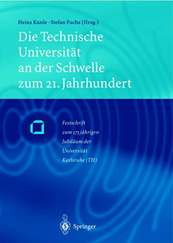 9783540673637: Die Technische Universitat an Der Schwelle Zum 21. Jahrhundert: Festschrift Zum 175jahrigem Jubilaum Der Universitat Karlsruhe (Th)