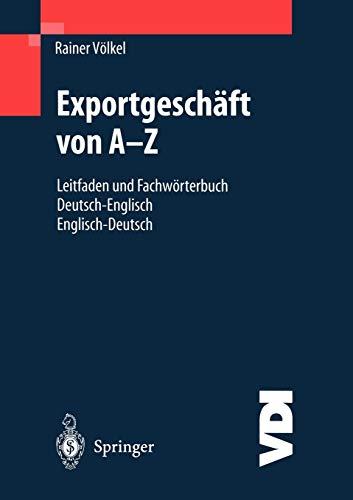 Exportgeschaft Von A-Z: Leitfaden Und Fachworterbuch Deutsch/Englisch, Englisch/Deutsch (Vdi-Buch):...