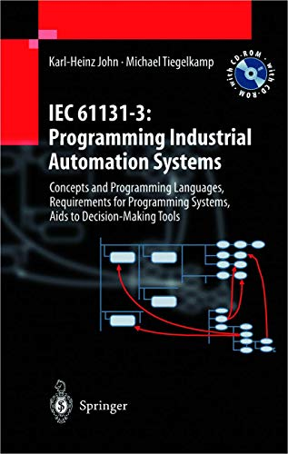 9783540677529: IEC 61131-3: Programming Industrial Automation Systems: Concepts and Programming Languages, Requirements for Programming Systems, Decision-Making Systems, AIDS to Decision-Making Tools