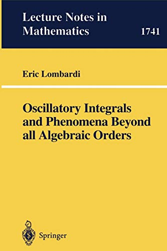 9783540677857: Oscillatory Integrals and Phenomena Beyond all Algebraic Orders: with Applications to Homoclinic Orbits in Reversible Systems (Lecture Notes in Mathematics)