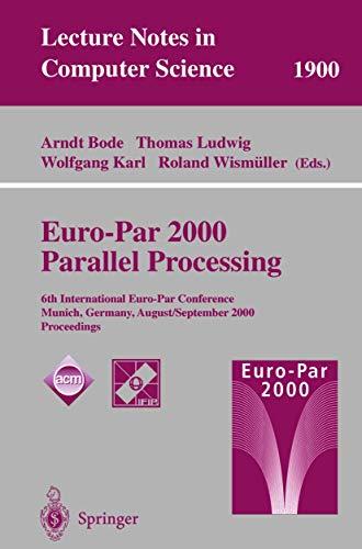 Euro-Par 2000 Parallel Processing: 6th International Euro-Par: Bode, Arndt [Editor];