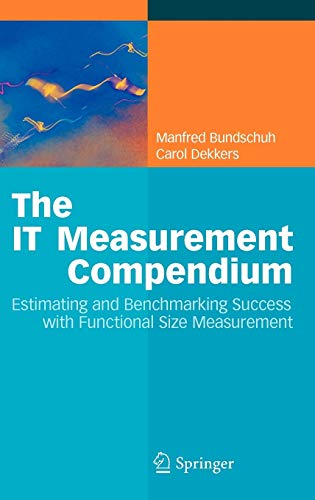 9783540681878: The IT Measurement Compendium: Estimating and Benchmarking Success with Functional Size Measurement