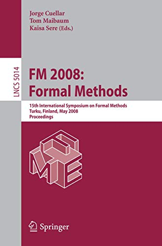 9783540682356: FM 2008: Formal Methods: 15th International Symposium on Formal Methods, Turku, Finland, May 26-30, 2008, Proceedings (Lecture Notes in Computer Science)