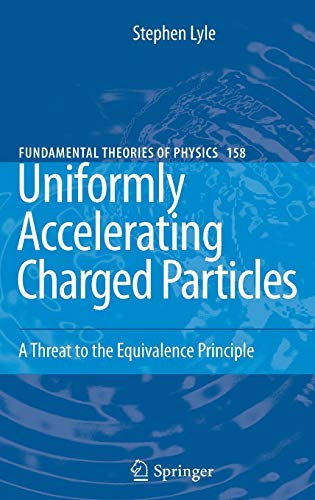 9783540684695: Uniformly Accelerating Charged Particles: A Threat to the Equivalence Principle