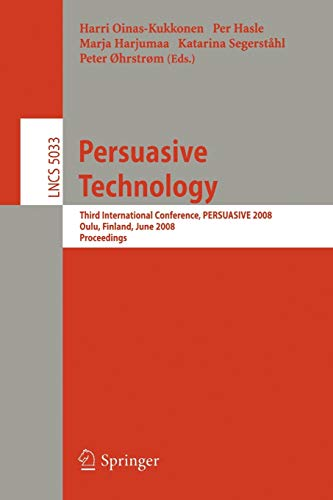 9783540685005: Persuasive Technology: Third International Conference, PERSUASIVE 2008, Oulu, Finland, June 4-6, 2008, Proceedings (Lecture Notes in Computer Science ... Applications, incl. Internet/Web, and HCI)