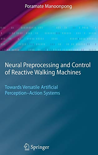 9783540688020: Neural Preprocessing and Control of Reactive Walking Machines: Towards Versatile Artificial Perception-Action Systems (Cognitive Technologies)