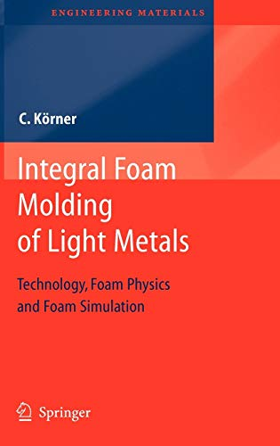 9783540688389: Integral Foam Molding of Light Metals: Technology, Foam Physics and Foam Simulation (Engineering Materials)
