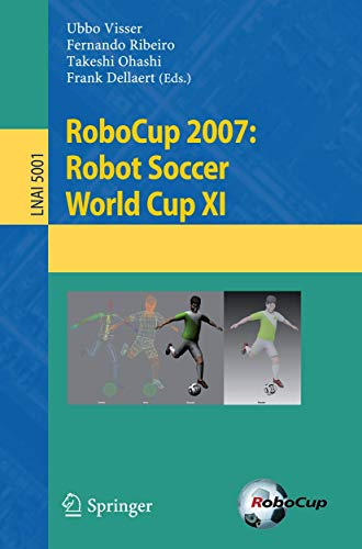 9783540688464: RoboCup 2007: Robot Soccer World Cup XI (Lecture Notes in Computer Science) (v. 11)