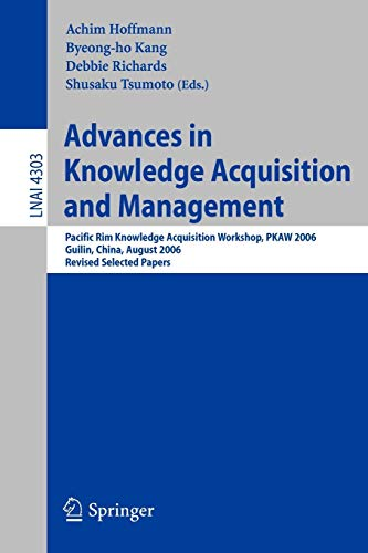9783540689553: Advances in Knowledge Acquisition and Management: Pacific Rim Knowledge Acquisition Workshop, PKAW 2006, Guilin, China, August 7-8, 2006, Revised Selected Papers (Lecture Notes in Computer Science)