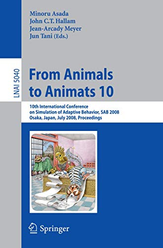 9783540691334: From Animals to Animats 10: 10th International Conference on Simulation of Adaptive Behavior, SAB 2008, Osaka, Japan, July 7-12, 2008, Proceedings (Lecture Notes in Computer Science)