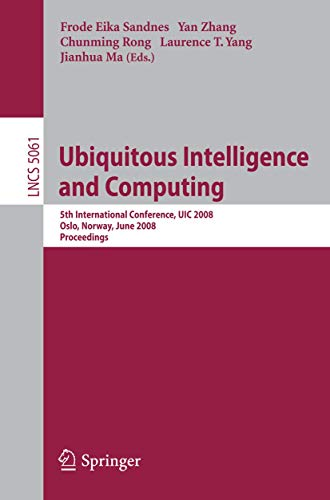 9783540692928: Ubiquitous Intelligence and Computing: 5th International Conference, UIC 2008, Oslo, Norway, June 23-25, 2008 Proceedings (Lecture Notes in Computer Science)