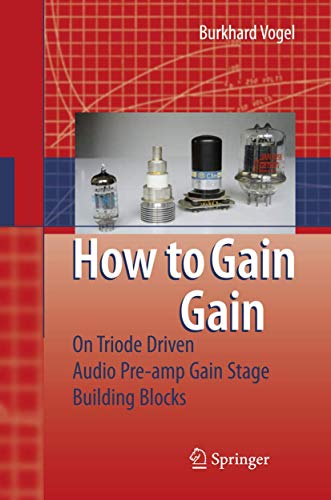 9783540695028: How to gain gain: A Reference Book on Triodes in Audio Pre-Amps