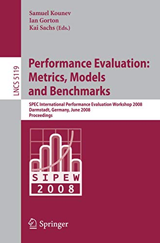 9783540698135: Performance Evaluation: Metrics, Models and Benchmarks: SPEC International Performance Evaluation Workshop, SIPEW 2008, Darmstadt, Germany, June ... (Lecture Notes in Computer Science)