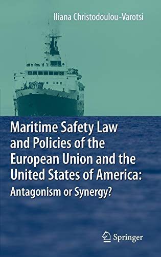 9783540698715: Maritime Safety Law and Policies of the European Union and the United States of America: Antagonism or Synergy?