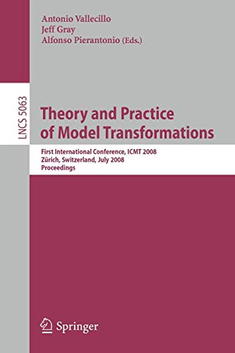 9783540699262: Theory and Practice of Model Transformations: First International Conference, ICMT 2008, ETH Zürich, Switzerland, July 1-2, 2008, Proceedings (Lecture Notes in Computer Science)