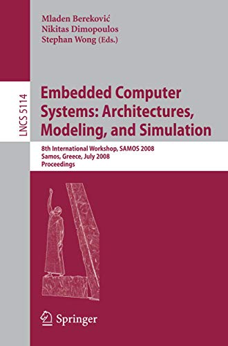 9783540705499: Embedded Computer Systems: Architectures, Modeling, and Simulation : 8th International Workshop, SAMOS 2008, Samos, Greece, July 21-24, 2008, Proceedings (Lecture Notes in Computer Science)