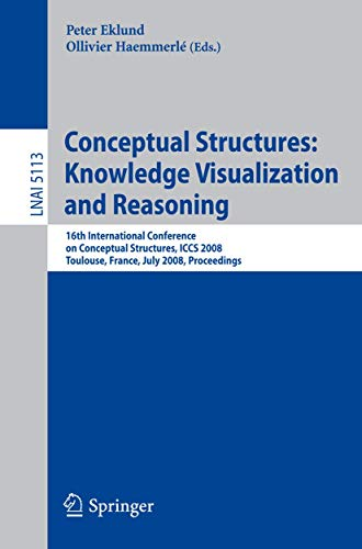 9783540705956: Conceptual Structures: Knowledge Visualization and Reasoning: 16th International Conference on Conceptual Structures, ICCS 2008 Toulouse, France, July ... (Lecture Notes in Computer Science)
