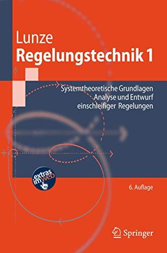 9783540707905: Regelungstechnik 1: Systemtheoretische Grundlagen, Analyse und Entwurf einschleifiger Regelungen (Springer-Lehrbuch) (German Edition)