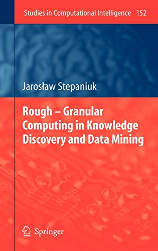 Rough Granular Computing in Knowledge Discovery and Data Mining: J. Stepaniuk