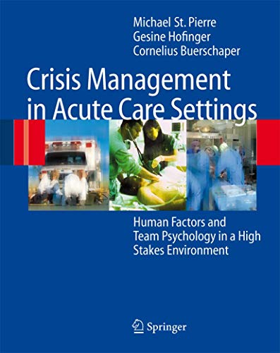 9783540710615: Crisis Management in Acute Care Settings: Human Factors and Team Psychology in a High Stakes Environment
