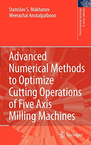 9783540711209: Advanced Numerical Methods to Optimize Cutting Operations of Five Axis Milling Machines (Springer Series in Advanced Manufacturing)
