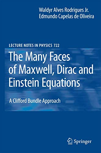 9783540712923: The Many Faces of Maxwell, Dirac and Einstein Equations: A Clifford Bundle Approach (Lecture Notes in Physics)