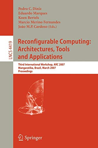 9783540714309: Reconfigurable Computing: Architectures, Tools and Applications : Third International Workshop, ARC 2007, Mangaratiba, Brazil, March 27-29, 2007, Proceedings (Lecture Notes in Computer Science)