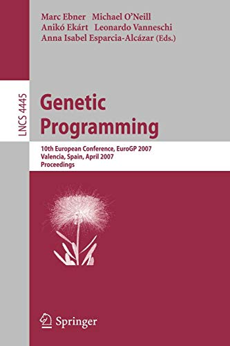 Genetic Programming: 10th European Conference, EuroGP 2007,: Ebner, Marc [Editor];