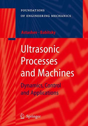 Ultrasonic Processes and Machines: Dynamics, Control and: V.K. Astashev; V.
