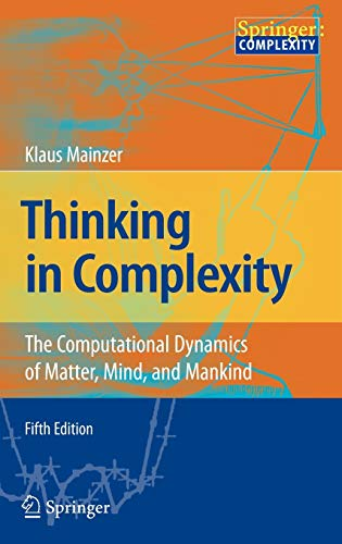 Thinking in Complexity: The Computational Dynamics of: Klaus Mainzer
