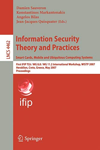 9783540723530: Information Security Theory and Practices. Smart Cards, Mobile and Ubiquitous Computing Systems: First IFIP TC6 / WG 8.8 / WG 11.2 International ... 2007 (Lecture Notes in Computer Science)