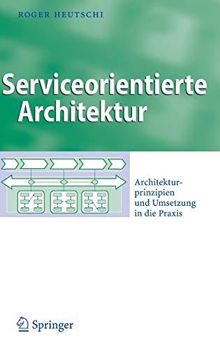 9783540723578: Serviceorientierte Architektur: Architekturprinzipien und Umsetzung in die Praxis (Business Engineering)