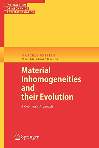 Material Inhomogeneities and their Evolution: A Geometric Approach (Interaction of Mechanics and ...