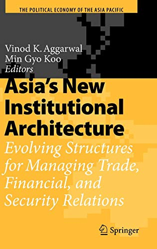 9783540723882: Asia's New Institutional Architecture: Evolving Structures for Managing Trade, Financial, and Security Relations (The Political Economy of the Asia Pacific)