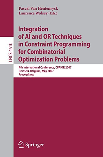 9783540723967: Integration of AI and OR Techniques in Constraint Programming for Combinatorial Optimization Problems: 4th International Conference, CPAIOR 2007, ... (Lecture Notes in Computer Science)
