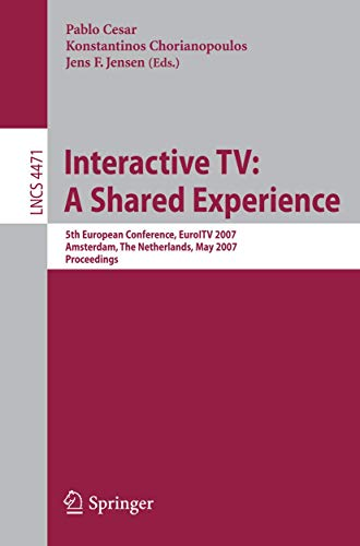 9783540725589: Interactive TV: A Shared Experience: 5th European Conference, EuroITV 2007, Amsterdam, the Netherlands, May 24-25, 2007, Proceedings (Lecture Notes in Computer Science)