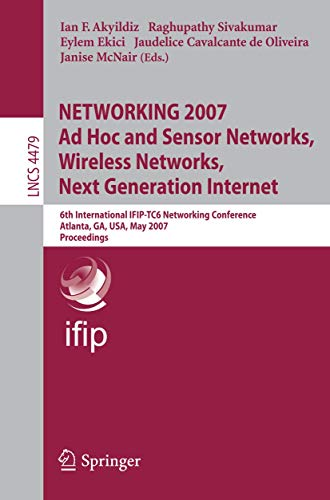 9783540726050: NETWORKING 2007. Ad Hoc and Sensor Networks, Wireless Networks, Next Generation Internet: 6th International IFIP-TC6 Networking Conference, Atlanta, ... (Lecture Notes in Computer Science)