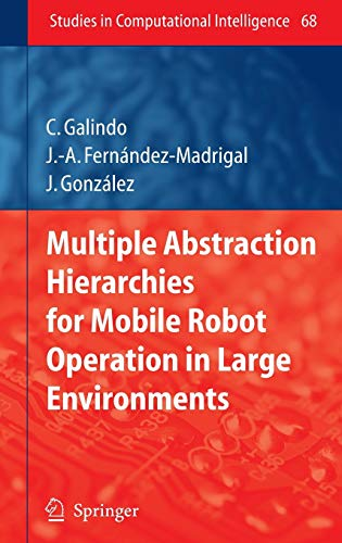 9783540726883: Multiple Abstraction Hierarchies for Mobile Robot Operation in Large Environments (Studies in Computational Intelligence)