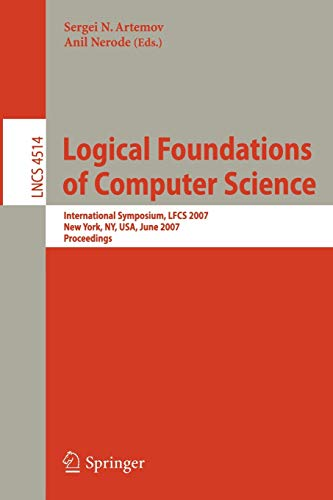 9783540727323: Logical Foundations of Computer Science: International Symposium, LFCS 2007, New York, NY, USA, June 4-7, 2007, Proceedings (Lecture Notes in Computer Science)