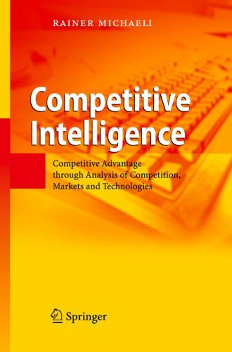 9783540727583: Competitive Intelligence: Competitive Advantage through Analysis of Competition, Markets and Technologies