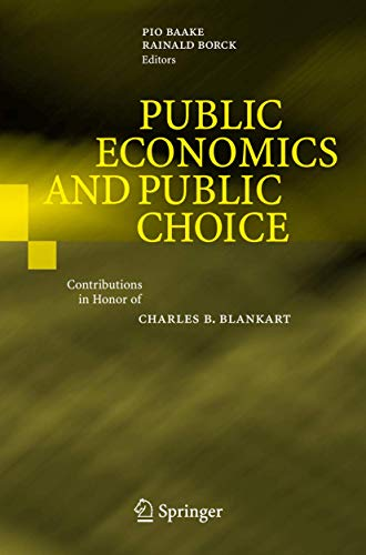 9783540727811: Public Economics and Public Choice: Contributions in Honor of Charles B. Blankart: Conributions in Honor of Charles B. Blankart
