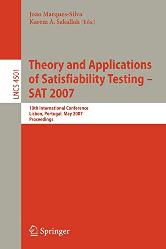 Theory and Applications of Satisfiability Testing - SAT 2007. 10th International Conference, Lisb...