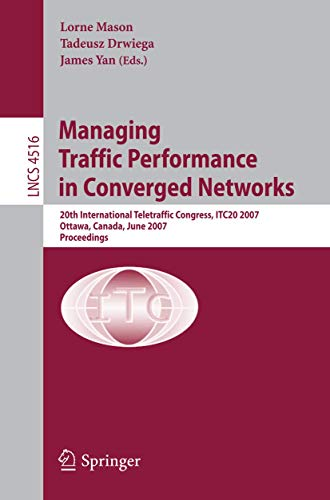 9783540729891: Managing Traffic Performance in Converged Networks: 20th International Teletraffic Congress, ITC20 2007, Ottawa, Canada, June 17-21, 2007, Proceedings (Lecture Notes in Computer Science)