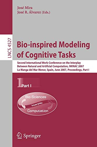 9783540730521: Bio-inspired Modeling of Cognitive Tasks: Second International Work-Conference on the Interplay Between Natural and Artificial Computation, IWINAC ... Part I (Lecture Notes in Computer Science)