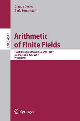 9783540730736: Arithmetic of Finite Fields: First International Workshop, WAIFI 2007, Madrid, Spain, June 21-22, 2007, Proceedings (Lecture Notes in Computer Science)
