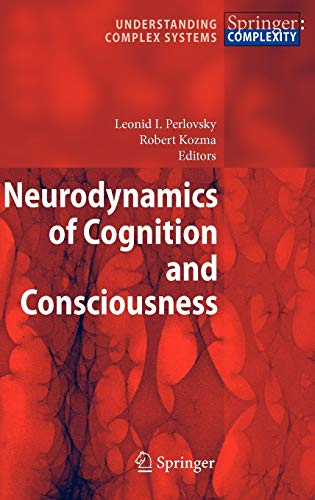 Neurodynamics of Cognition and Consciousness (Understanding Complex Systems): Perlovsky, L & Kozma,...