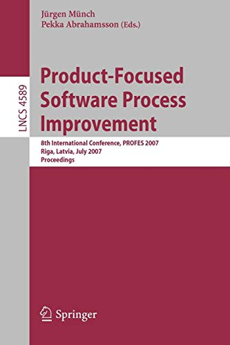 9783540734598: Product-Focused Software Process Improvement: 8th International Conference, PROFES 2007, Riga, Latvia, July 2-4, 2007, Proceedings (Lecture Notes in Computer Science)